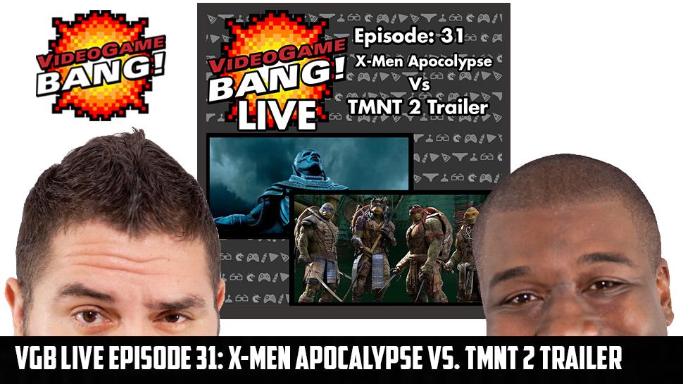 VGB LIVE Episode 31: X-Men Apocalypse Vs. TMNT 2 Trailer