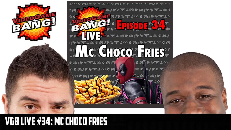 VGB Live #34: Mc Choco Fries