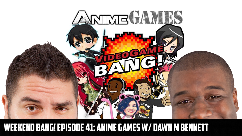 Weekend BANG! Episode 41: Anime Games w/ Dawn M Bennett