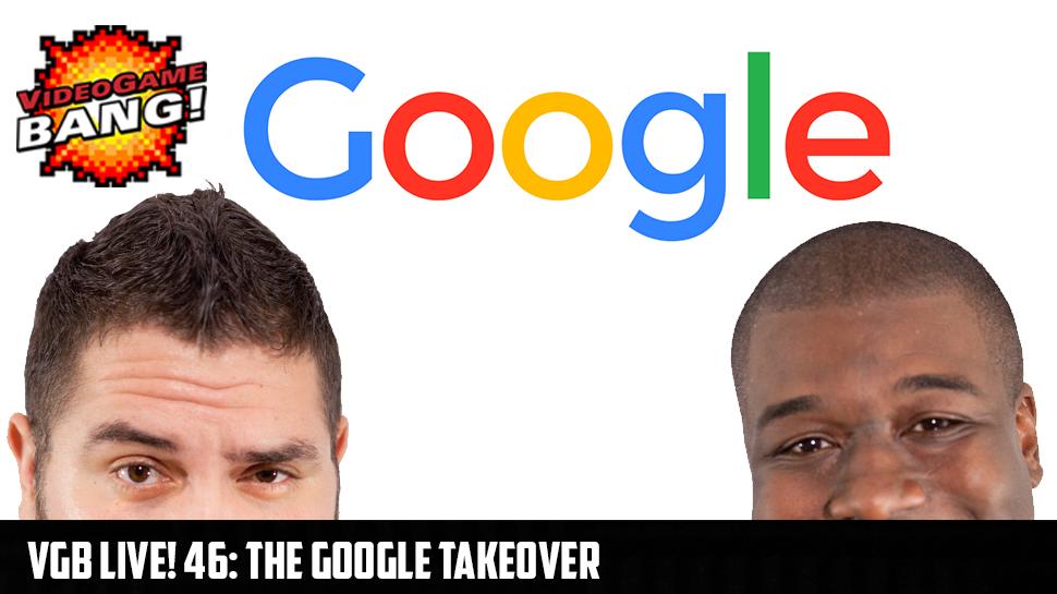 VGB Live! 46: The Google Takeover