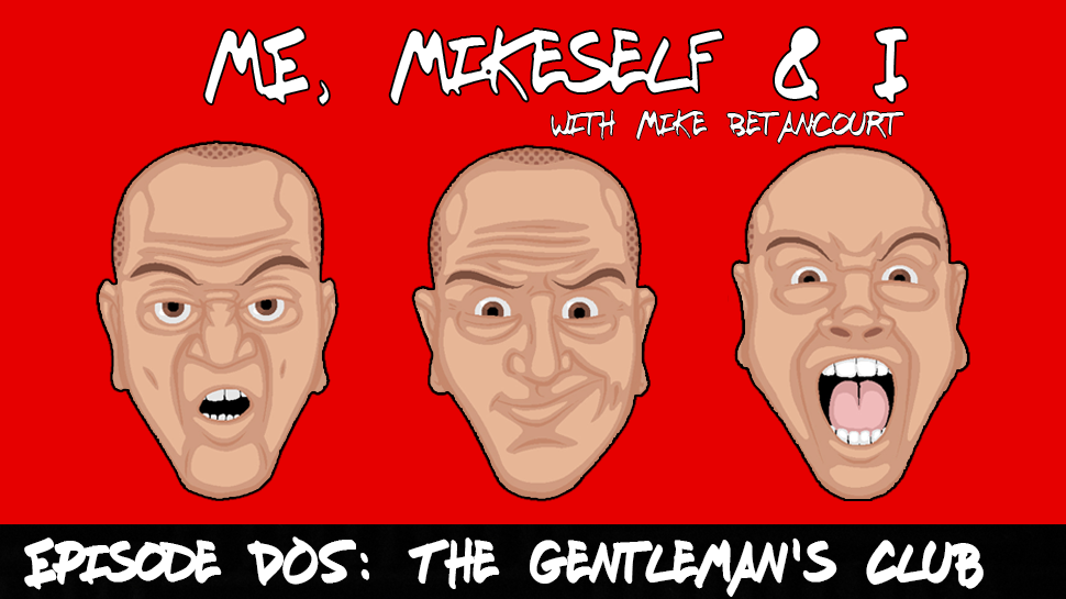 Episode Dos: The Gentleman's Club