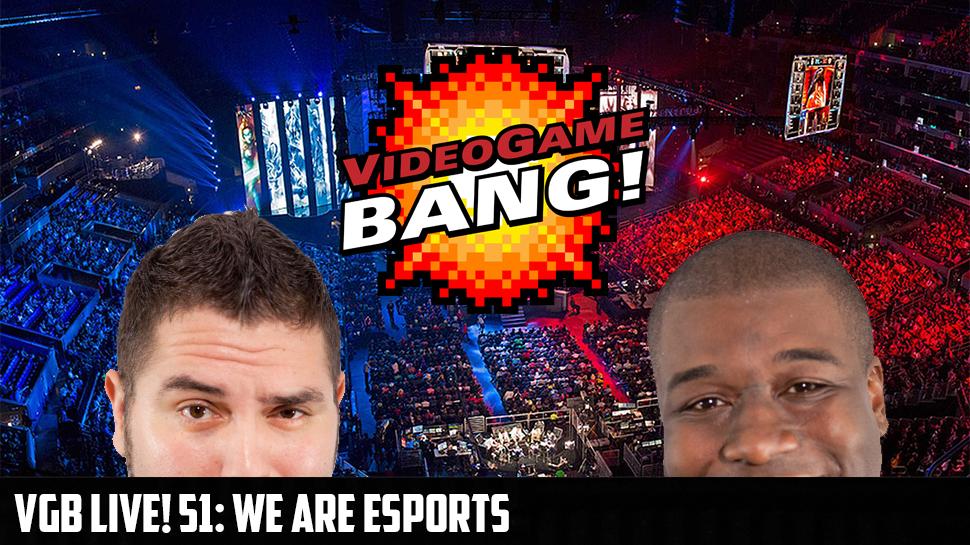 VGB Live! 51: We Are eSports Now!
