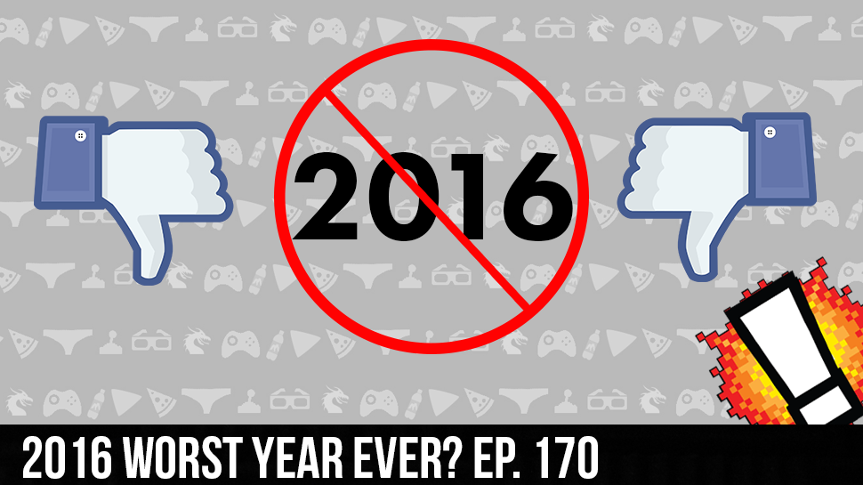 2016 Worst Year Ever? ep. 170
