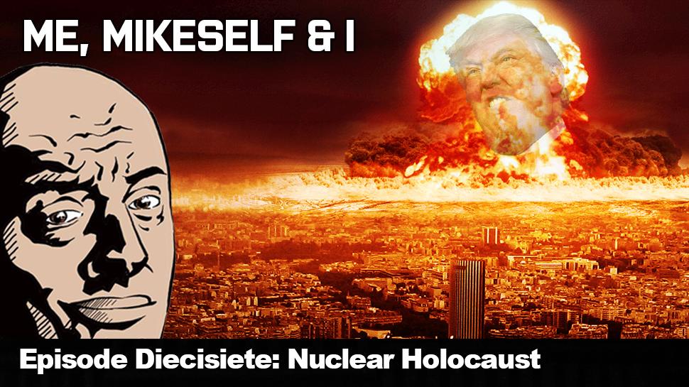 Episode Diecisiete: Nuclear Holocaust
