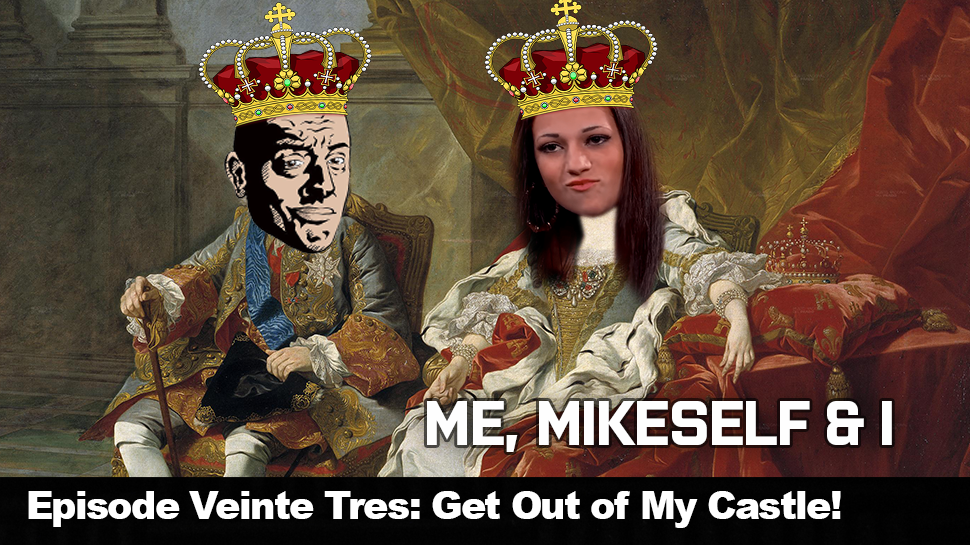 Episode Veinte Tres: Get Out of My Castle!
