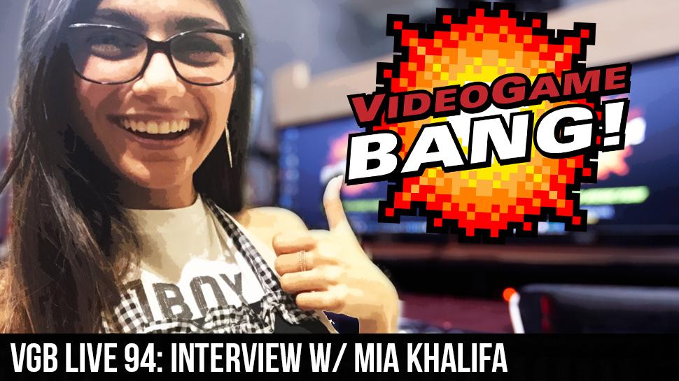 VGB LIVE 94: Interview w/ Mia Khalifa