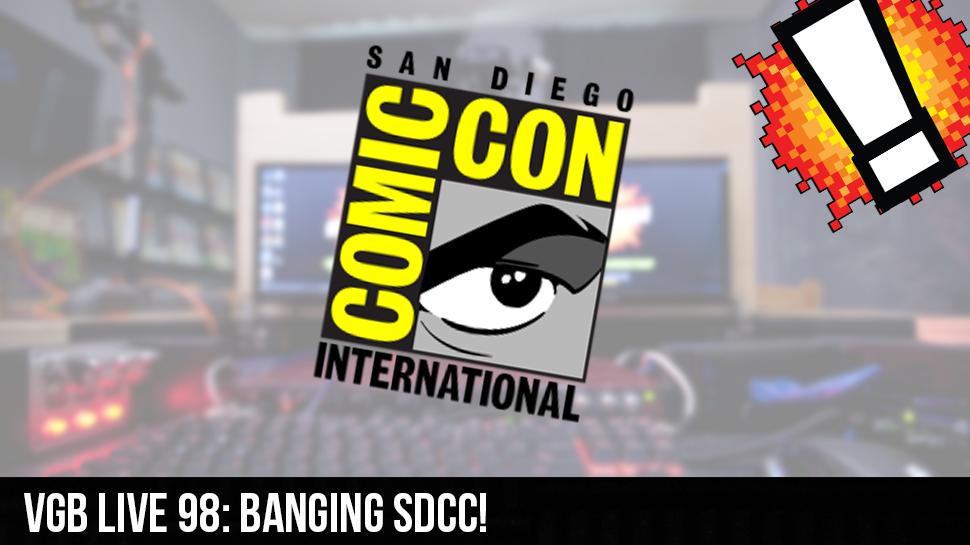 VGB LIVE 98: Banging SDCC