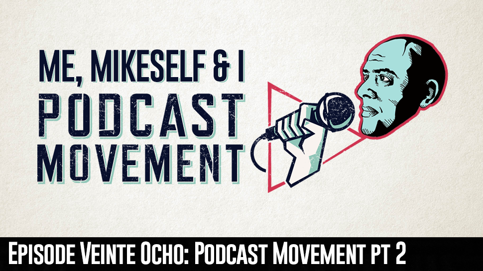 Episode Veinte Ocho: Podcast Movement pt. 2