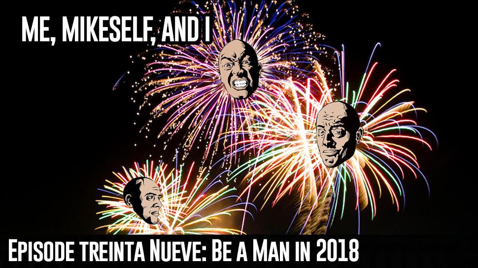 Episode Treinta Nueve: Be a Man in 2018