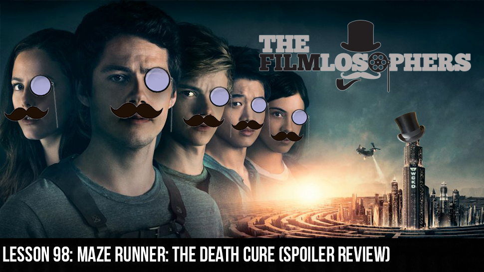 Lesson 98: Maze Runner: The Death Cure (Spoiler Review)