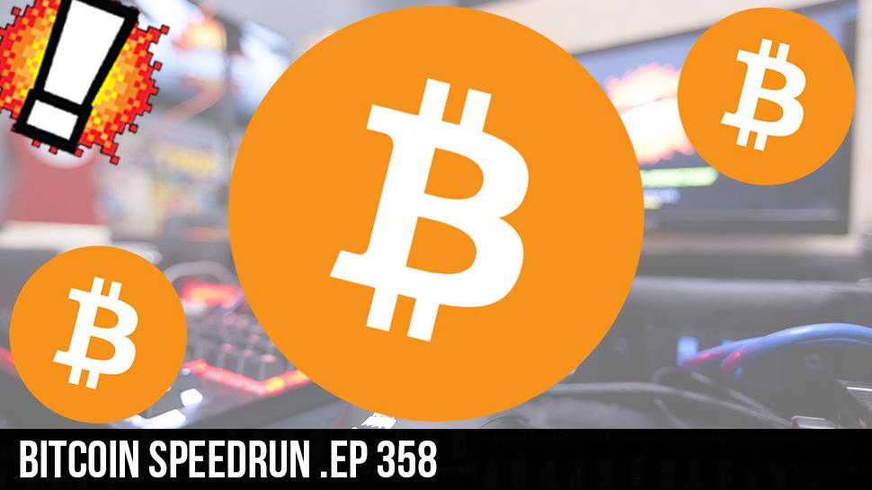 Bitcoin Speedrun .ep 358