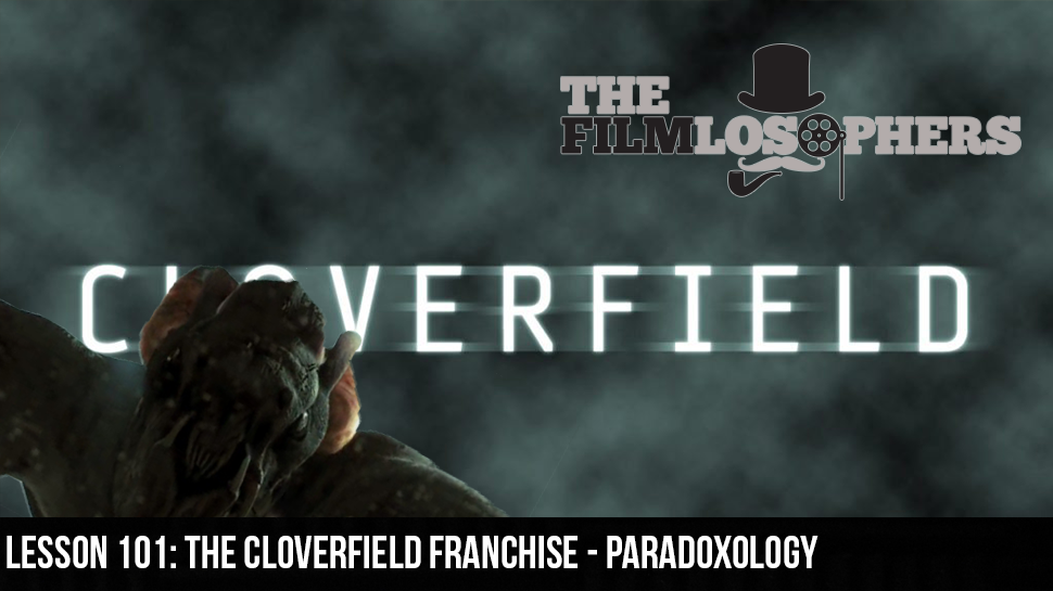 Lesson 101: The Cloverfield Franchise – Paradoxology