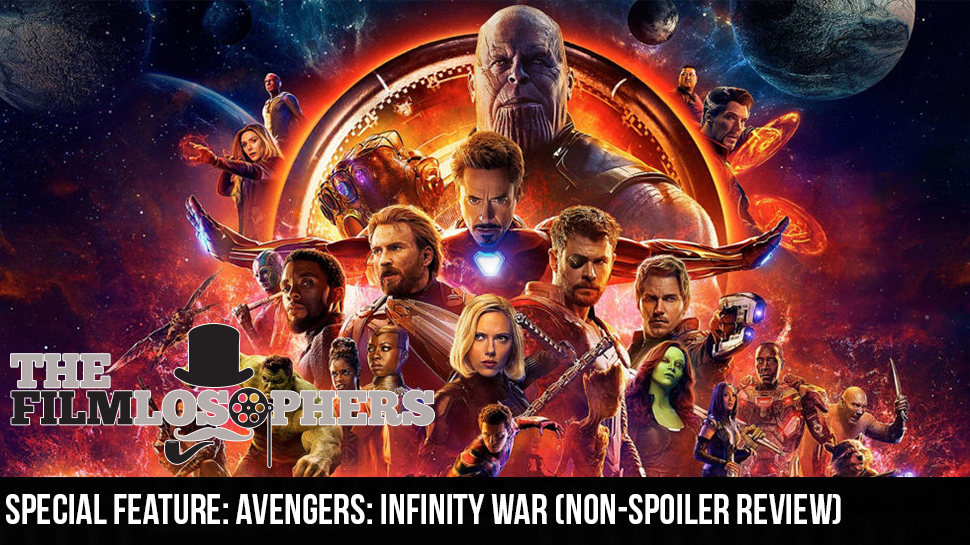 SPECIAL FEATURE: Avengers: Infinity War (Non-Spoiler Review)