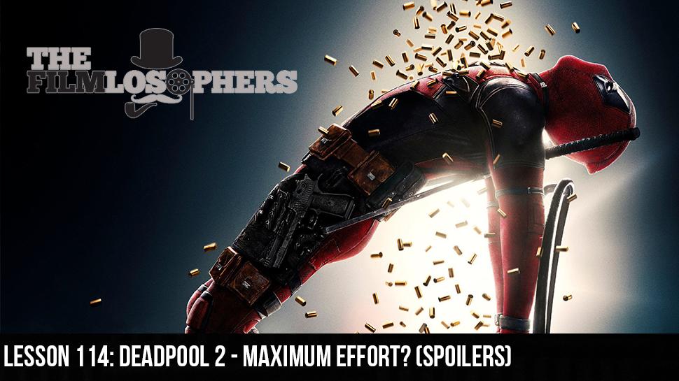 Lesson 114: Deadpool 2 – Maximum Effort? (Spoilers)