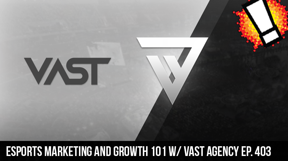 Esports Marketing and Growth 101 w/ Vast Agency ep. 403