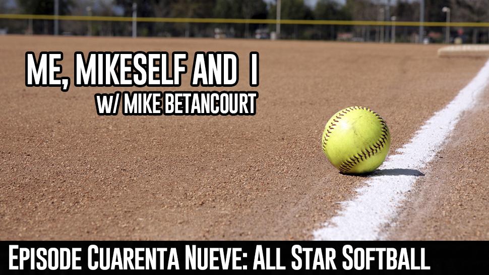 Episode Cuarenta Nueve: All Star Softball