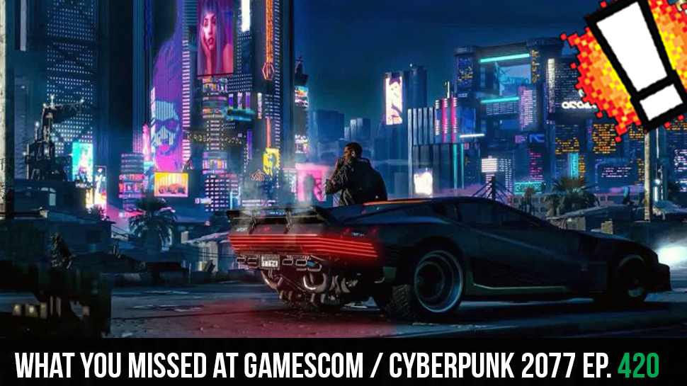 What you missed at Gamescom / Cyberpunk 2077 ep. 420