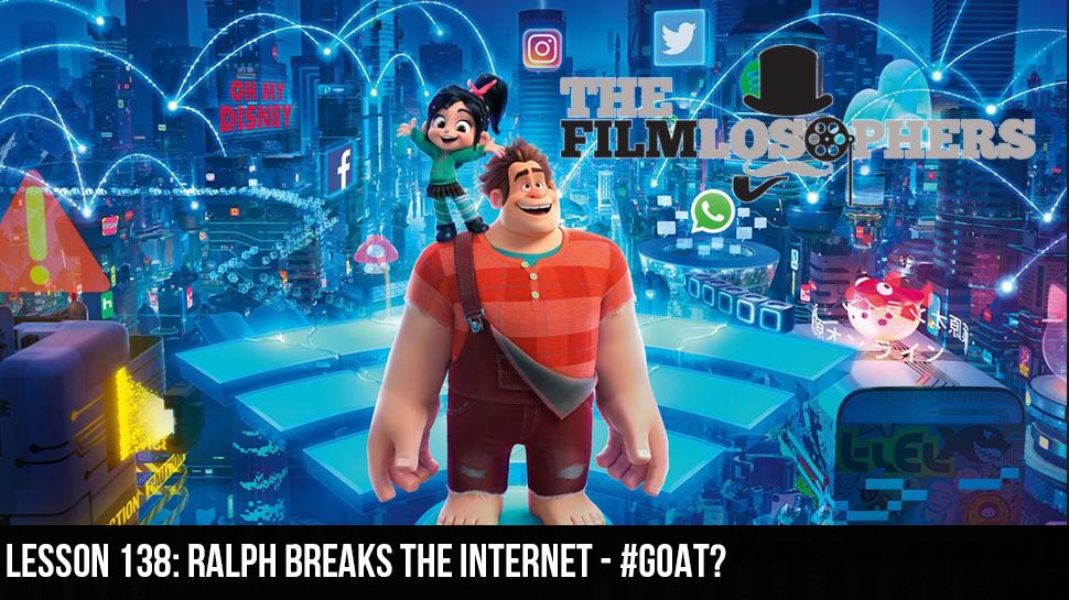 Lesson 138: Ralph Breaks the Internet – #GOAT?