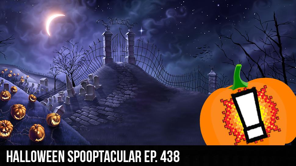 Halloween Spooptacular ep. 438