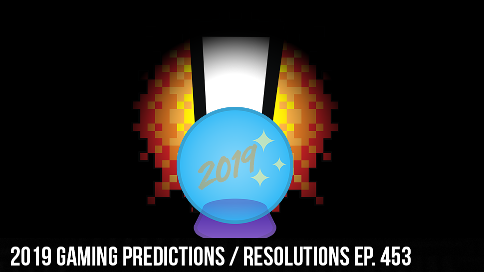 2019 Gaming Predictions / Resolutions ep. 453