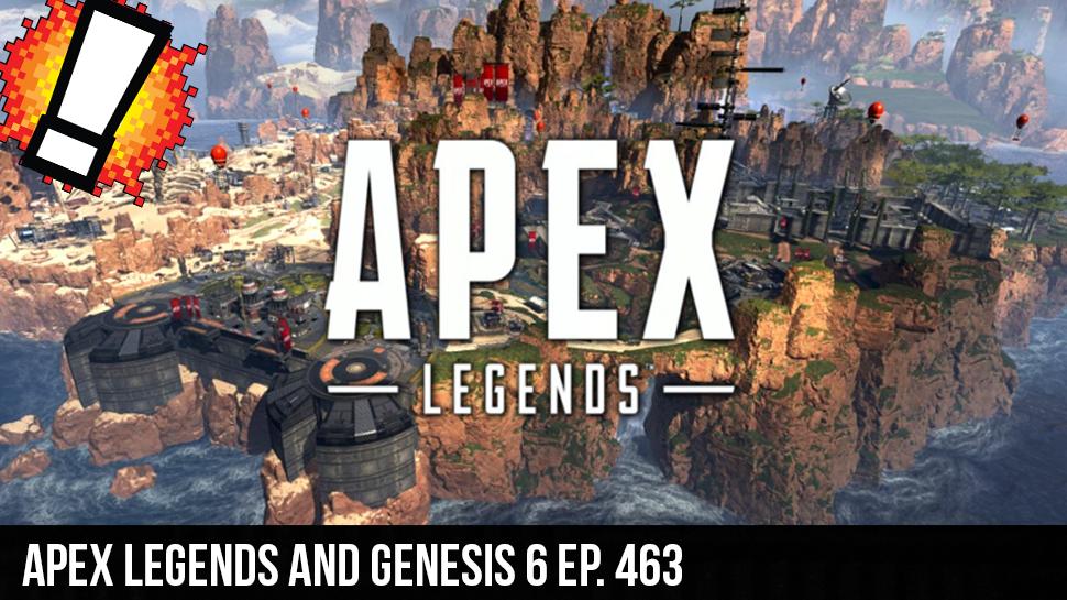 Apex Legends and Genesis 6 ep. 463
