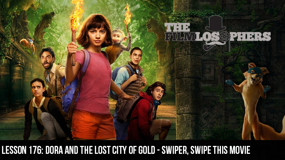 Lesson 176: Dora and the Lost City of Gold – Swiper, Swipe this Movie