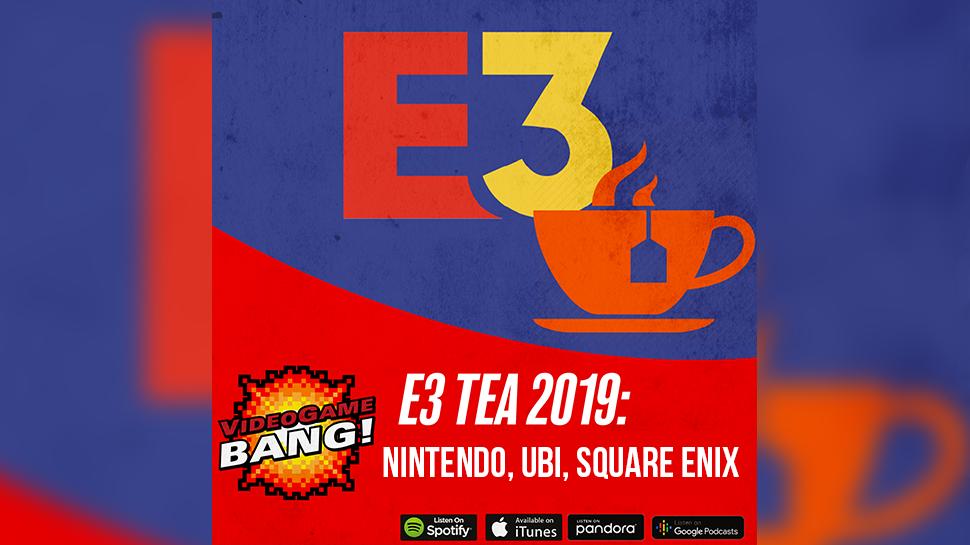 E3 Tea 2019: Nintendo, Ubisoft, Square Enix