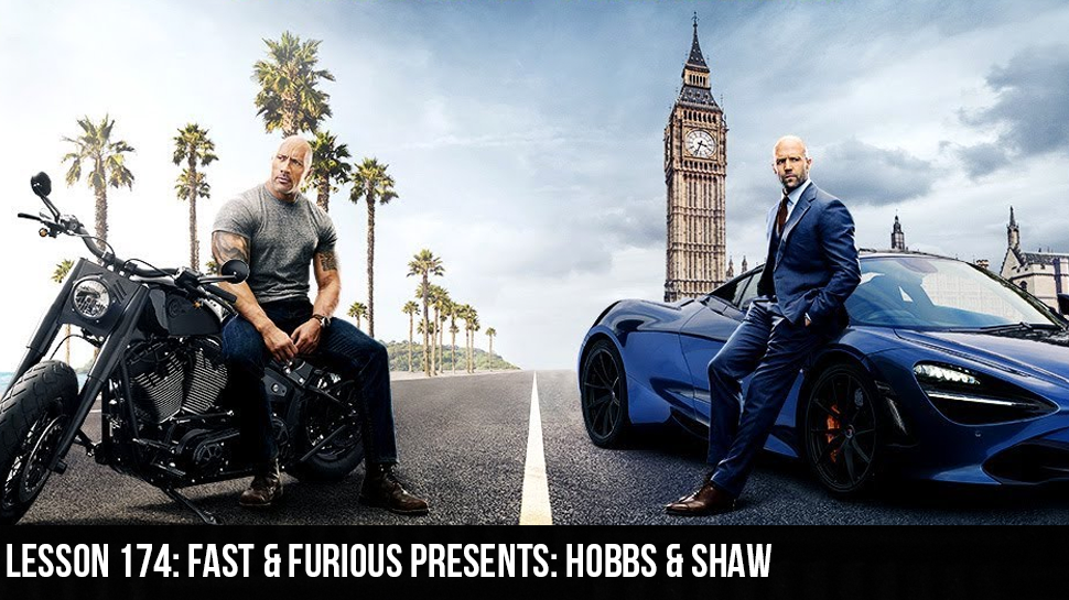 Lesson 174: Fast & Furious Presents: Hobbs & Shaw