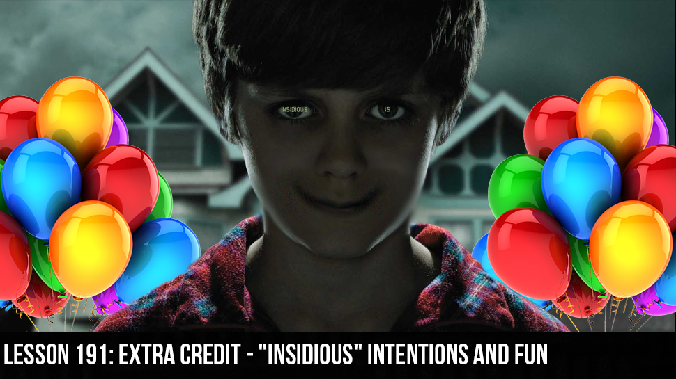 "Lesson 191: Extra Credit – ""Insidious"" Intentions and Fun"