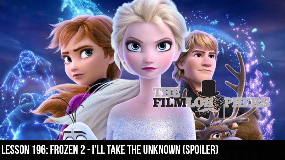 Lesson 196: Frozen 2 – I'll Take the Unknown (Spoiler)