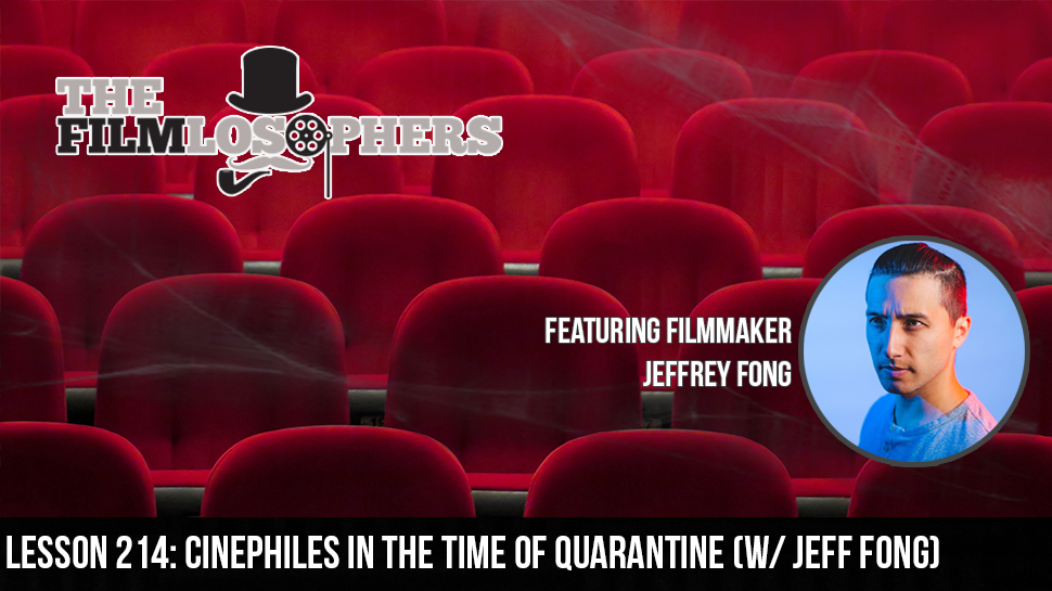 Lesson 214: Cinephiles in the Time of Quarantine (w/ Jeff Fong)