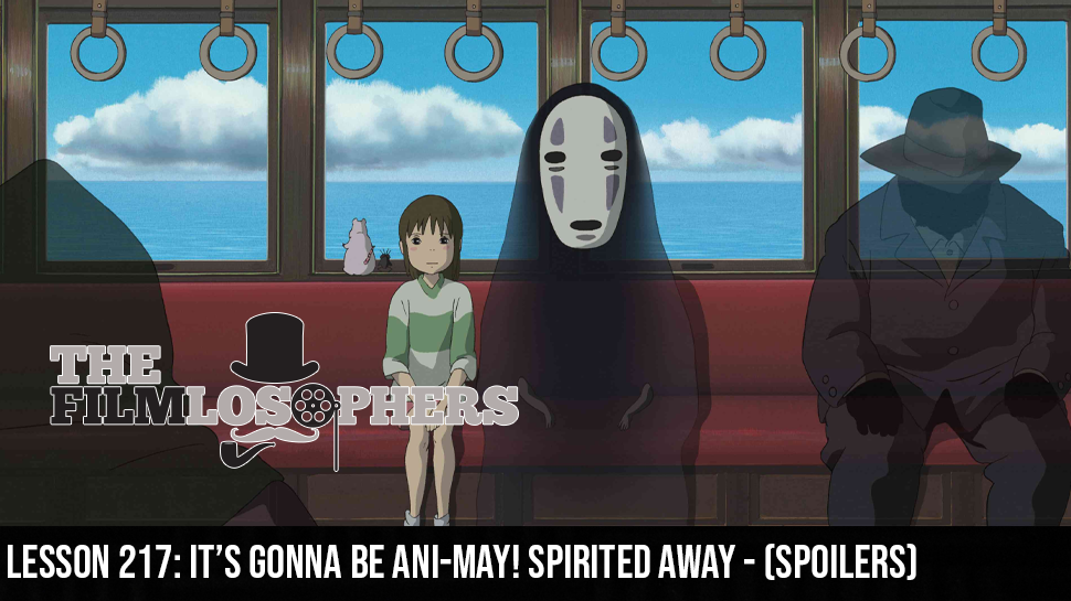 Lesson 217: It's Gonna Be Ani-MAY! Spirited Away – (Spoilers)