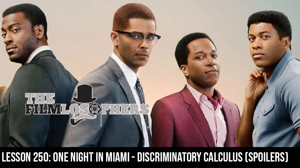 Lesson 250: One Night in Miami – Discriminatory Calculus (Spoilers)