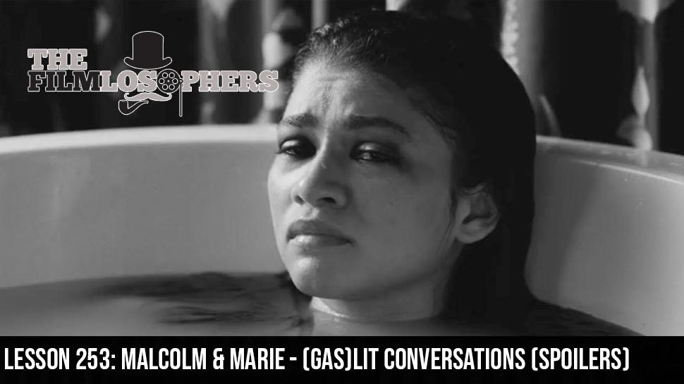 Lesson 253: Malcolm & Marie – (Gas)Lit Conversations (Spoilers)